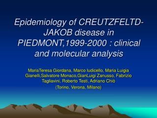 Epidemiology of CREUTZFELTD-JAKOB disease in PIEDMONT,1999-2000 : clinical and molecular analysis