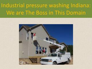 Industrial pressure washing Indiana: We are The Boss in This