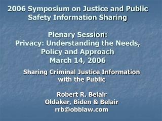 Sharing Criminal Justice Information  with the Public  Robert R. Belair Oldaker, Biden & Belair