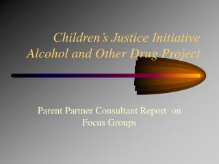 Children's Justice Initiative Alcohol and Other Drug Project