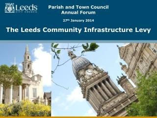 Parish and Town Council  Annual Forum 27 th  January 2014 The Leeds Community Infrastructure Levy
