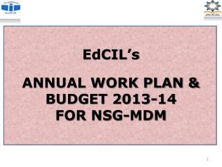 EdCIL's ANNUAL WORK PLAN & BUDGET 2013-14  FOR NSG-MDM
