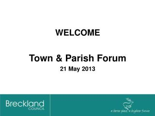 WELCOME Town & Parish Forum 21 May 2013