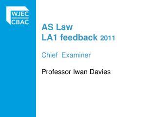 AS Law  LA1 feedback 2011 Chief   Examiner Professor Iwan Davies