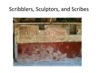 Scribblers, Sculptors, and Scribes