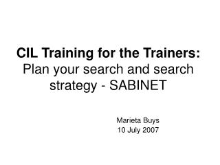CIL Training for the Trainers: Plan your search and search strategy - SABINET