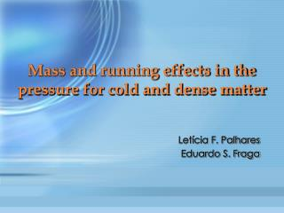 Mass and running effects in the pressure for cold and dense matter