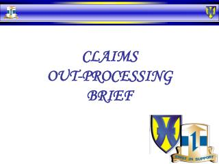 CLAIMS OUT-PROCESSING BRIEF