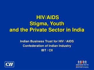HIV/AIDS  Stigma, Youth and the Private Sector in India