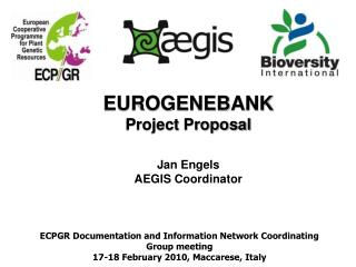 EUROGENEBANK Project Proposal Jan Engels  AEGIS Coordinator