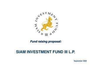 Fund raising proposal: SIAM INVESTMENT FUND III L.P.