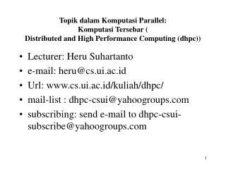 Lecturer: Heru Suhartanto e-mail: heru@cs.ui.ac.id Url: cs.ui.ac.id/kuliah/dhpc/