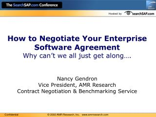 How to Negotiate Your Enterprise Software Agreement Why can t we all just get along .   Nancy Gendron Vice President, AM