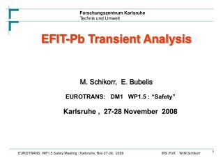"EFIT-Pb Transient Analysis M. Schikorr,  E. Bubelis EUROTRANS:   DM1   WP1.5 : ""Safety"""