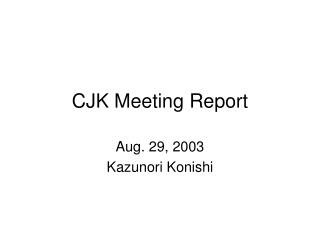 CJK Meeting Report