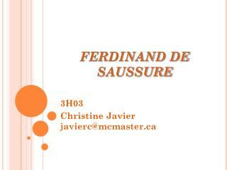 FERDINAND DE SAUSSURE 3H03 Christine Javier javierc@mcmaster