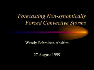 Forecasting Non-synoptically Forced Convective Storms