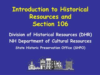Introduction to Historical Resources and  Section 106