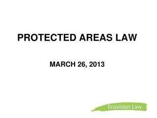 PROTECTED AREAS LAW MARCH 26, 2013