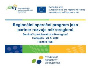 Regionální operační program jako partner rozvoje mikroregionů Seminář k problematice mikroregionů