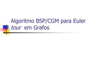 Algoritmo BSP/CGM para Euler  tour   em Grafos