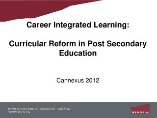 Career Integrated Learning:  Curricular Reform in Post Secondary Education Cannexus 2012
