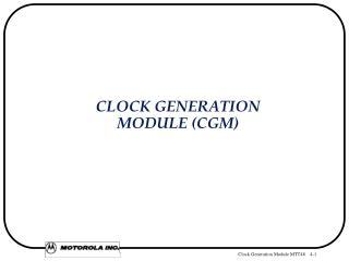 CLOCK GENERATION  MODULE (CGM)