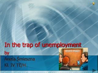 In the trap of unemployment