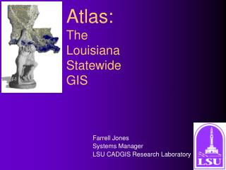Farrell Jones Systems Manager LSU CADGIS Research Laboratory