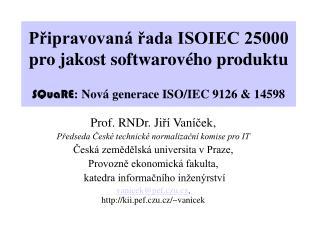 Prof.  RN Dr. Ji ří  Van íč ek ,  Předseda České technické normalizační komise pro IT