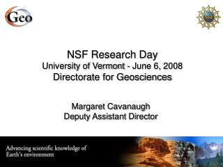 NSF Research Day University of Vermont - June 6, 2008 Directorate for Geosciences