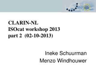 CLARIN-NL  ISOcat workshop 2013 part 2  (02-10-2013)