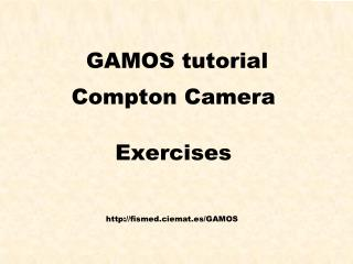 GAMOS tutorial Compton Camera Exercises