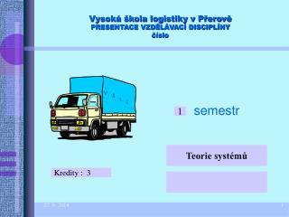 Vysoká škola logistiky v Přerově PRESENTACE VZDĚLÁVACÍ DISCIPLÍNY číslo