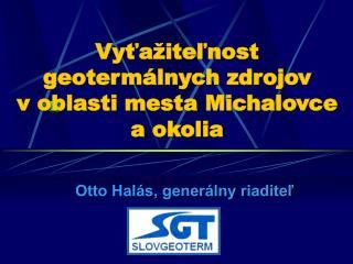 Vyťažiteľnost geotermálnych zdrojov voblasti mesta Michalovce aokolia