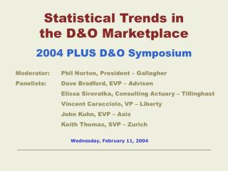 Statistical Trends in the D&O Marketplace 2004 PLUS D&O Symposium