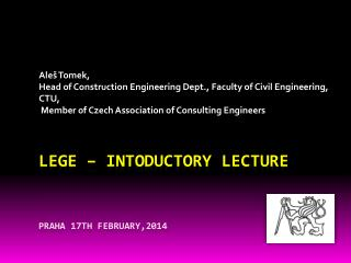 LEGE –  Intoductory Lecture Praha 17th February,2014