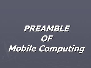 PREAMBLE  OF Mobile Computing