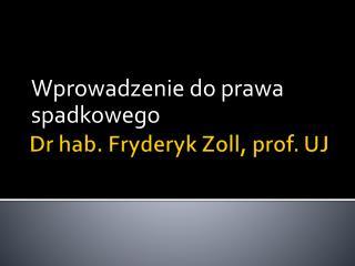 Dr hab. Fryderyk Zoll, prof. UJ