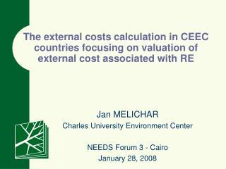 Jan MELICHAR Charles University Environment Center NEEDS Forum 3 - Cairo January 28 , 200 8