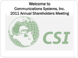 Welcome to  Communications Systems, Inc.  2011 Annual Shareholders Meeting