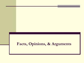 Facts, Opinions, & Arguments