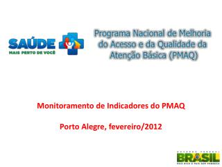 Monitoramento de Indicadores do PMAQ Porto Alegre,  fevereiro/2012
