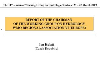 The 1 1 th  session of Working Group on Hydrology,  Toulouse 25  –  2 7 Ma rch  200 9