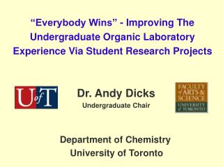 Dr. Andy Dicks      Undergraduate Chair    Department of Chemistry     University of Toronto