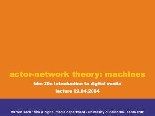 Actor-network theory: machines fdm 20c introduction to digital media lecture 29.04.2004