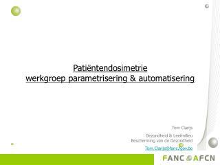 Pati ë ntendosimetrie werkgroep parametrisering & automatisering