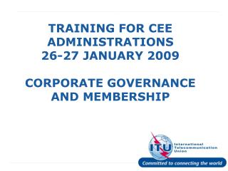 TRAINING FOR CEE ADMINISTRATIONS  26-27 JANUARY 2009 CORPORATE GOVERNANCE AND MEMBERSHIP