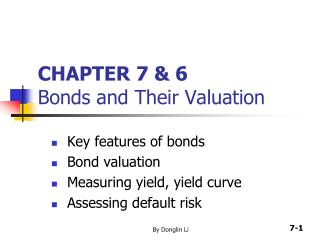 CHAPTER 7 & 6 Bonds and Their Valuation