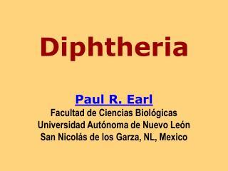 Diphtheria   Paul R. Earl Facultad de Ciencias Biol gicas Universidad Aut noma de Nuevo Le n San Nicol s de los Garza, N
